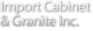 Import Cabinet & Granite, Inc.